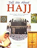 Tell Me About Hajj: What the Hajj is, Why it's So Important and What it Teaches Me (Tell Me About S.)