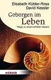 Geborgen im Leben: Wege zu einem erfüllten Dasein (HERDER spektrum, Band 6203) - Elisabeth Kübler-Ross