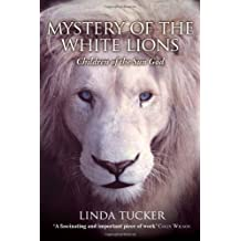 [(Mystery of the White Lions: Children of the Sun God)] [ By (author) Linda Tucker ] [June, 2010]
