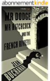 Mr Dodge, Mr Hitchcock, and the French Riviera: The story behind To Catch a Thief (English Edition)
