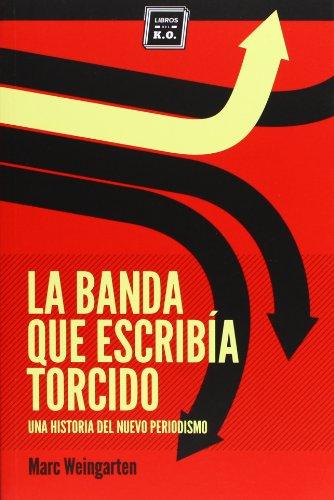 La Banda Que Escribía Torcido. Una Historia Del Nuevo Periodismo (Varios) por Marc Weingarten