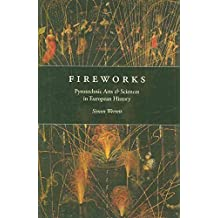[Fireworks: Pyrotechnic Arts and Sciences in European History] (By: Simon Werrett) [published: May, 2010]