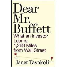 Dear Mr. Buffett: What an Investor Learns 1,269 Miles from Wall Street by Janet M. Tavakoli (2009-01-09)