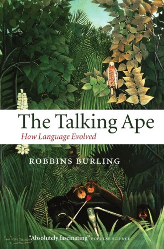 The Talking Ape : How Language Evolved: How Language Evolved (Studies in the Evolution of Language)