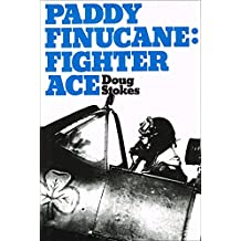 Paddy Finucane, Fighter Ace: A Biography of Wing Commander Brendan E.Finucane, D.S.O., D.F.C. and Two Bars