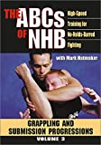 THE ABCs OF NHB<br>High-Speed Training For No-Holds-Barred Fighting<br><br>Volume 3: Grappling and Submission Progressions