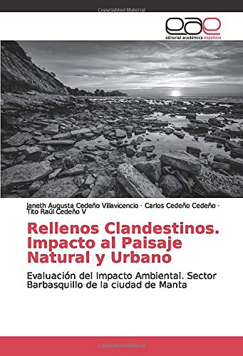 Rellenos Clandestinos. Impacto al Paisaje Natural y Urbano: Evaluación del Impacto Ambiental. Sector Barbasquillo de la ciudad de Manta