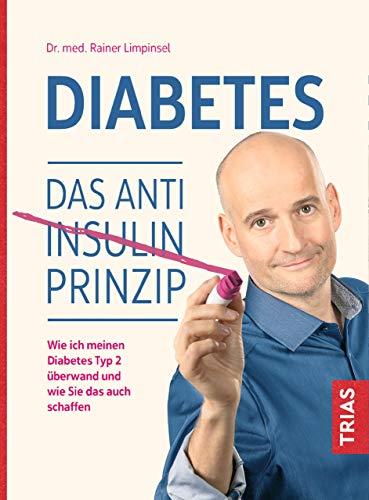 Diabetes. Das Anti-Insulin-Prinzip: Wie ich meinen Diabetes Typ 2 überwand und wie Sie das auch schaffen -