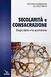 Secolarità e consacrazione. Elogio della vita quotidiana