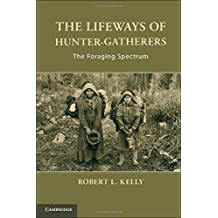 The Lifeways of Hunter-Gatherers: The Foraging Spectrum by Kelly, Dr Robert L. (2013) Gebundene Ausgabe