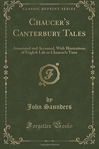 Chaucer's Canterbury Tales: Annotated and Accented, With Illustrations of English Life in Chaucer's Time (Classic Reprint) por John Saunders
