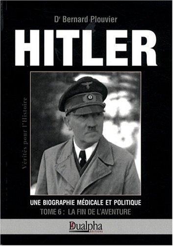 Hitler, biographie mdicale et politique : La fin de l'aventure