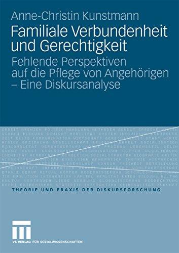 Familiale Verbundenheit und Gerechtigkeit: Fehlende Perspektiven auf die Pflege von Angehörigen - Eine Diskursanalyse (Theorie und Praxis der Diskursforschung)