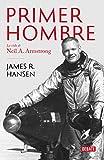 El primer hombre: La vida de Neil A. Armstrong (BIOGRAFIAS)