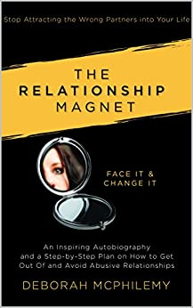 The Relationship Magnet: Stop Attracting the Wrong Partners into Your Life by [McPhilemy, Deborah]