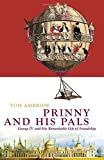 Prinny and His Pals: The Life of George IV