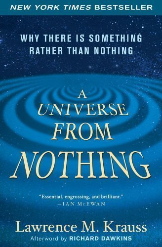 A Universe from Nothing: Why There Is Something Rather than Nothing by Krauss, Lawrence M. Published by Atria Books (2013) Paperback