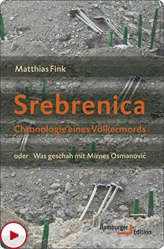 Srebrenica: Chronologie eines Völkermords oder Was geschah mit Mirnes Osmanović