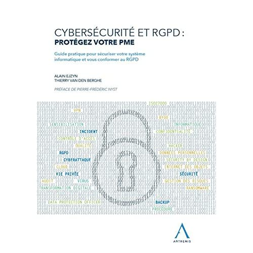 Cybersécurité et RGPD : protégez votre PME : Guide pratique pour sécuriser votre système informatique et vous conformer au RGPD