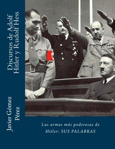 Discursos de Adolf Hitler y Rudolf Hess: Las armas más poderosas de Hitler: SUS PALABRAS por Adolf Hitler