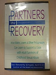 Partners in Recovery: How Mates, Lovers and Other Prosurvivors Can Learn to Support and Cope With Adult Survivors of Childhood Sexual Abuse by Beverly Engel (1991-11-02)
