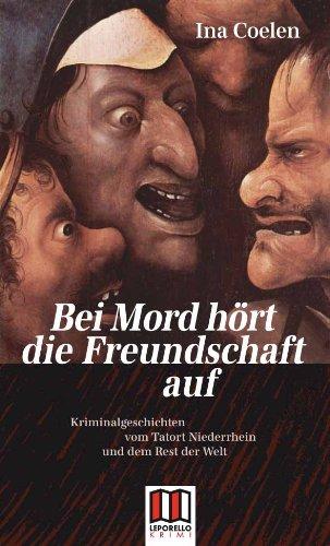 Bei Mord hört die Freundschaft auf: Kriminalgeschichten vom Niederrhein