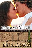Trouble With Mitch (A Sexy, Humorous, Paranormal Romance) (Book #3 - Tomb Raider Trouble)