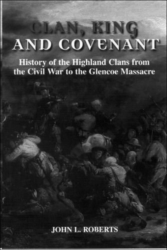 Clan, King and Covenant: History of the Highland Clans from the Civil War to the GlencoeMassacre by John L Roberts (2000-02-14)