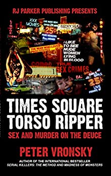 Times Square Torso Ripper:  Sex and Murder on the Deuce (English Edition) di [Vronsky Ph.D, Peter]