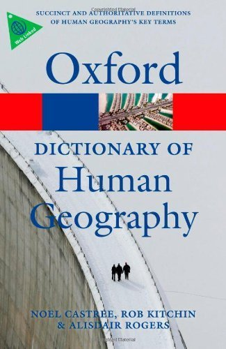 A Dictionary of Human Geography (Oxford Paperback Reference) 1st edition by Rogers, Alisdair, Castree, Noel, Kitchin, Rob (2013) Paperback
