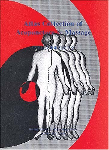 Atlas Collection of Acupuncture & Massage by : Chief Editor: Zhao Xin, Translator: Li Guohua (1996) Paperback