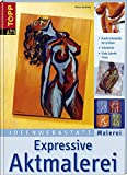 Expressive Aktmalerei: Ausdrucksstarke Acrylbilder (Ideenwerkstatt Malerei)