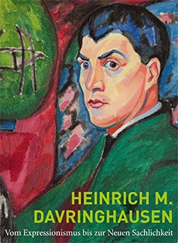 Heinrich M. Davringhausen: Vom Expressionismus zur Neuen Sachlichkeit