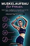 Muskelaufbau für Frauen: Stark ist sexy - Straffe deinen Körper jetzt noch leichter und erreiche...