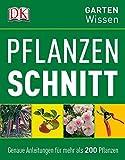 Pflanzenschnitt: Genaue Anleitungen für mehr als 200 Pflanzen (DK Gartenwissen)