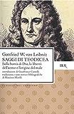Saggi di Teodicea. Sulla bontà di Dio, la libertà dell'uomo e l'origine del male