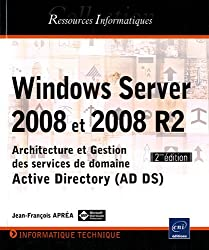 Windows Server 2008 et 2008 R2 - Architecture et Gestion des services de domaine Active Directory (AD DS) - [2ième édition]