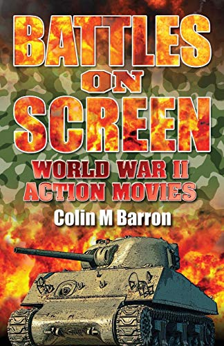 Battles on Screen: World War II Action Movies di Colin M Barron