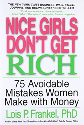 Nice Girls Don't Get Rich: 75 Avoidable Mistakes Women Make with Money (A NICE GIRLS Book) -