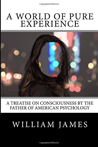 A World of Pure Experience: A Treatise on Consciousness by the Father of American Psychology