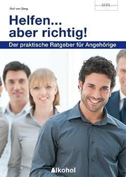 Helfen...aber richtig: Raus aus der Alkoholfalle (German Edition) par [Berg, Rolf von]