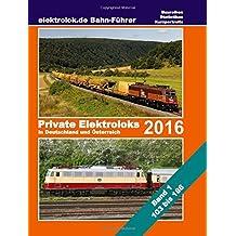 elektrolok.de Bahnführer 2016: Private Elektroloks 2016 in Deutschland und Österreich (Baureihe 103 bis 186)
