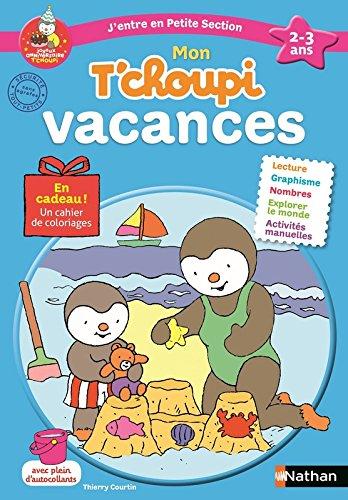 Cahier de vacances T'choupi - j'entre en Petite Section - maternelle 2/3 ans par Catherine Serres