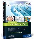 Praxishandbuch Vertrieb mit SAP: So setzen Sie SAP SD erfolgreich ein: Ihr Wegbegleiter für den effizienten Einsatz von SD