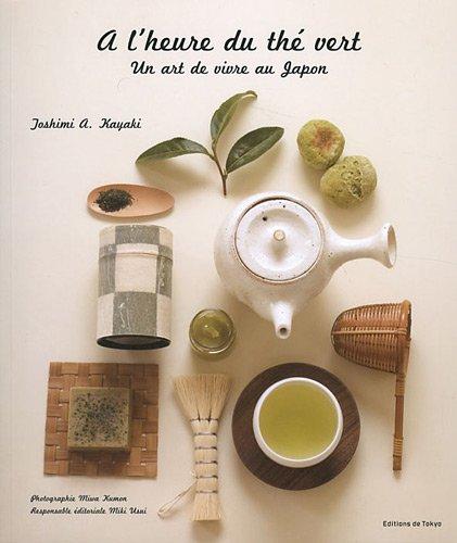 A l Heure du the Vert un Art de Vivre par Toshimi A Kayaki