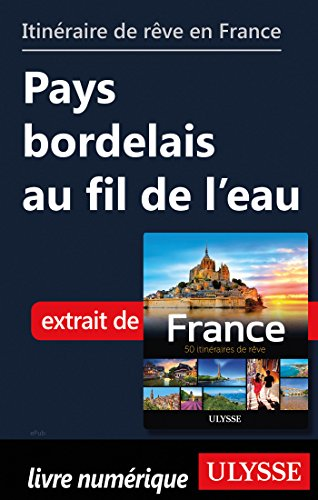 Descargar Libro Itinéraire de rêve en France - Pays bordelais au fil de l'eau de Collectif