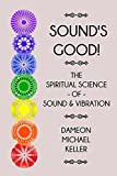 Sound's Good!: The Spiritual Science of Sound and Vibration