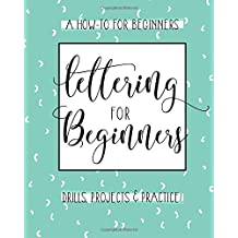 Lettering For Beginners: A Creative Lettering How To Guide With Alphabet Guides, Projects And Practice Pages
