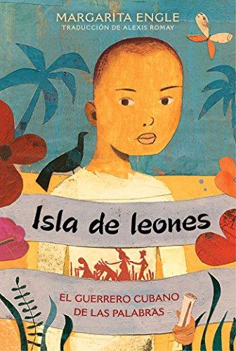 Isla de leones (Lion Island): El guerrero cubano de las palabras por Margarita Engle