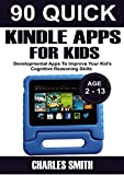 90 Quick Kindle Fire HD Apps For Kids: Developmental Apps To Improve Your Kid's Cognitive Reasoning Skills (English Edition)